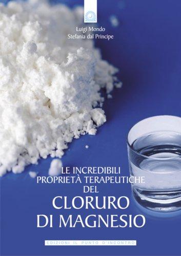 Le Incredibili Proprietà Terapeutiche del Cloruro di Magnesio (eBook)