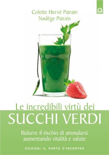 Le Incredibili Proprietà dei Succhi Verdi (eBook)