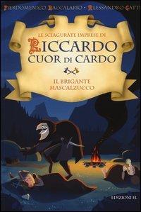 Le Sciagurate Imprese di Riccardo Cuor di Cardo - Il Brigante Mascalzucco