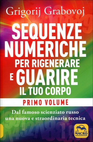 Sequenze Numeriche per Rigenerare e Guarire il Tuo Corpo - Vol. 1