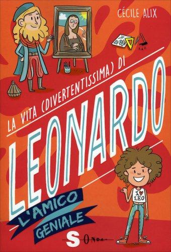 La Vita (Divertentissima) di Leonardo - L'Amico Geniale