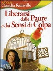 Liberarsi dalle Paure e dai Sensi di Colpa (libretto + CD)