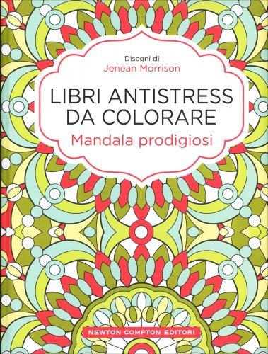 Mandala Prodigiosi - Libri Antistress da Colorare