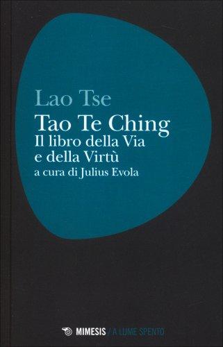 Tao Te Ching - Il Libro della Via e della Virtù