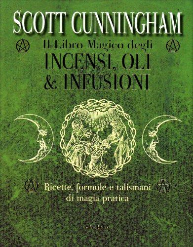 Il Libro Magico degli Incensi, Oli & Infusioni