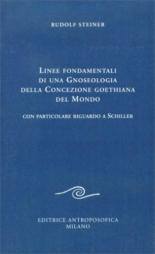 Linee Fondamentali di una Gnoseologia della Concezione Goethiana del Mondo
