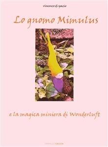 Lo Gnomo Mimulus e la Magica Miniera di Wonderluft (eBook)