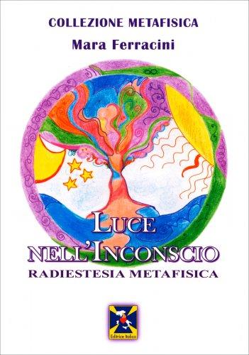 Luce nell'Inconscio - Radiestesia Metafisica