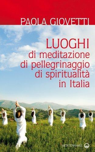 Luoghi di Meditazione, di Pellegrinaggio, di Spiritualità in Italia (eBook)