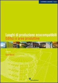 Luoghi di Produzione Ecocompatibili - Edifici e Aree Produttive