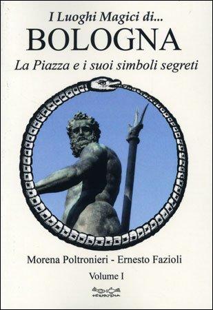 I Luoghi Magici di... Bologna - Vol. 1