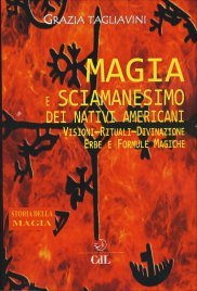 MAGIA E SCIAMANESIMO DEI NATIVI AMERICANI Visioni-rituali-divinazione - Erbe e formule magiche di Grazia Tagliavini