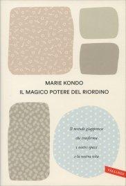 IL MAGICO POTERE DEL RIORDINO Il metodo giapponese che trasforma i vostri spazi e la vostra vita di Marie Kondo