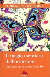 IL MAGICO SENTIERO DELL'INTUIZIONE Dall'autrice che ha ispirato Louise Hay di Florence Scovel Shinn