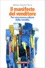 IL MANIFESTO DEL VENDITORE Per una nuova cultura della vendita di Alessio Giachin Ricca