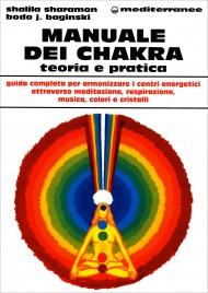 MANUALE DEI CHAKRA Teoria e pratica - Guida completa per armonizzare i centri energetici attraverso la musica, i colori, i cristalli, gli aromi, tecniche di respirazione, riflessoterapia, meditazione di Shalila Sharamon, Bodo J. Baginski