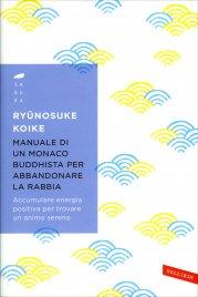 MANUALE DI UN MONACO BUDDHISTA PER ABBANDONARE LA RABBIA di Ryunosuke Koike