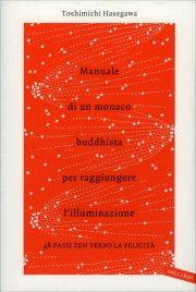 MANUALE DI UN MONACO BUDDHISTA PER RAGGIUNGERE L'ILLUMINAZIONE 48 passi zen verso la felicità di Toshimichi Hasegawa