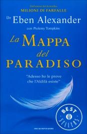 """LA MAPPA DEL PARADISO """"Adesso ho le prove che l'Aldilà esiste"""" di Eben Alexander, Ptolemy Tompkins"""