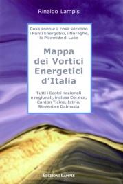 MAPPA DEI VORTICI ENERGETICI D'ITALIA Cosa sono e a cosa servono i Punti Energetici, i Nuraghe, la Piramide di Luce di Rinaldo Lampis