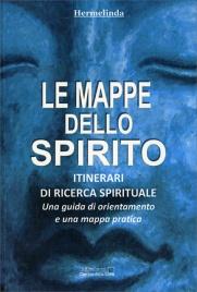 LE MAPPE DELLO SPIRITO Una guida di orientamento e una mappa pratica di Hermelinda
