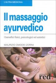IL MASSAGGIO AYURVEDICO I benefici fisici, psicologici ed estetici di Maurizio Omodei Zorini
