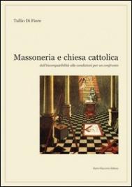 MASSONERIA E CHIESA CATTOLICA Dall'incompatibilità alle condizioni per un confronto di Tullio Di Fiore
