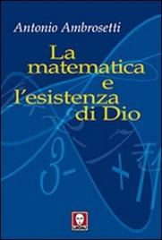 LA MATEMATICA E L'ESISTENZA DI DIO di Antonio Ambrosetti