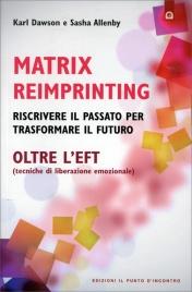 MATRIX REIMPRINTING - OLTRE L'EFT (TECNICA DI LIBERTà EMOZIONALE) Riscrivere il passato per trasformare il futuro di Karl Dawson, Sasha Allenby