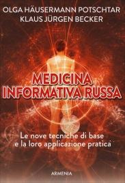 MEDICINA INFORMATIVA RUSSA Le nove tecniche di base e la loro applicazione pratica di Olga Häusermann Potschtar