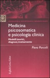 MEDICINA PSICOSOMATICA E PSICOLOGIA CLINICA Modelli teorici, diagnosi, trattamento di Piero Porcelli