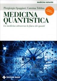 MEDICINA QUANTISTICA La medicina attraverso la Fisica dei Quanti - Terza edizione di Piergiorgio Spaggiari, Caterina Tribbia