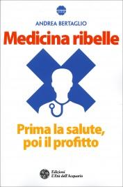 MEDICINA RIBELLE di Andrea Bertaglio