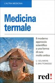 MEDICINA TERMALE Il moderno approccio scientifico  a una forma di cura molto antica di Umberto Solimene, Gianluca Bruttomesso