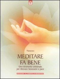 MEDITARE FA BENE Uno strumento universale per ritrovare benessere e pace di Mario Thanavaro