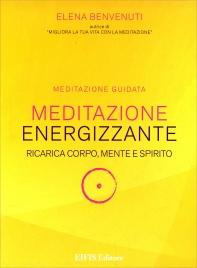 MEDITAZIONE ENERGIZZANTE Ricarica corpo, mente e spirito di Elena Benvenuti