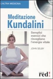 MEDITAZIONE KUNDALINI (CON CD AUDIO DI 60 MINUTI) Semplici esercizi che risvegliano l'energia vitale di John Selby