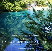 MEDITAZIONE - DALLA TEMPESTA ALLA QUIETE Accompagnata da musica al pianoforte - Intonazione a 432 Hz di Amra Maria Grazia Bambini
