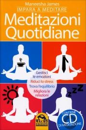 MEDITAZIONI QUOTIDIANE - IMPARA A MEDITARE CON CD ALLEGATO Gestisci le emozioni, riduci lo stress, trova l'equilibrio, migliora le relazioni di Maneesha James