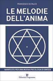 LE MELODIE DELL'ANIMA Manifesto per una nuova psicologia di sintesi di Francesco De Falco