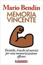 MEMORIA VINCENTE Tecniche, trucchi, esercizi per una memorizzazione efficace di Mario Bendin