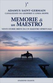 MEMORIE DI UN MAESTRO di Geoffrey Hoppe, Adamus Saint Germain, Linda Hoppe
