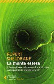 LA MENTE ESTESA Il senso di sentirsi osservati e altri poteri inspiegati della mente umana di Rupert Sheldrake