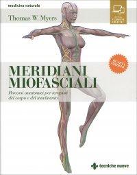 MERIDIANI MIOFASCIALI Percorsi anatomici per i terapisti del corpo e del movimento di Thomas W. Myers