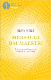 MESSAGGI DAI MAESTRI Come trasformare la nostra vita attraverso la comprensione di Brian Weiss