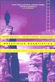 METAFISICA QUANTISTICA I nuovi misteri dello spazio e del tempo di Sven Ortoli, Jean-Pierre Pharabod