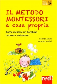 IL METODO MONTESSORI A CASA PROPRIA Come crescere un bambino curioso e autonomo di Cécile Santini