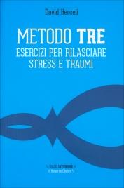 METODO TRE Esercizi per rilasciare stress e traumi di David Berceli