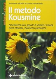 IL METODO KOUSMINE Alimentazione sana, apporto di vitamine e minerali, igiene intestinale, implicazioni psicologiche di Catherine Kousmine