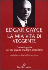 LA MIA VITA DI VEGGENTE di Edgar Cayce